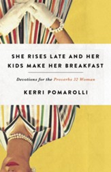 She Rises Late and Her Kids Make Her Breakfast: Devotions for the Proverbs 32 Woman - eBook