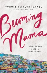 Becoming Mama: How I Found Hope in Haiti's Rubble - eBook