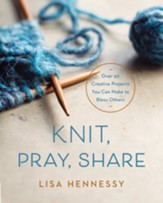 Knit, Pray, Share: Over 50 Creative Projects You Can Make to Bless Others - eBook