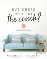 But Where Do I Put the Couch?: And Answers to 100 Other Home Decorating Questions - eBook