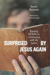 Surprised by Jesus Again: Reading the Bible in Communion with the Saints - eBook