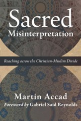 Sacred Misinterpretation: Reaching across the Christian-Muslim Divide - eBook