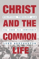 Christ and the Common Life: Political Theology and the Case for Democracy - eBook