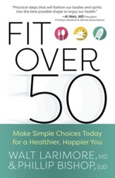 Fit over 50: Make Simple Choices Today for a Healthier, Happier You - eBook