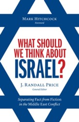 What Should We Think About Israel?: Separating Fact from Fiction in the Middle East Conflict - eBook