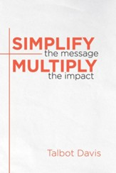 Simplify the Message: Multiply the Impact - eBook