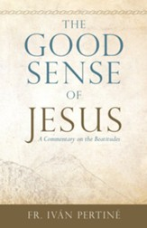 The Good Sense of Jesus: A Commentary on the Beatitudes - eBook