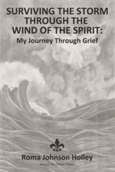 Surviving the Storm Through the Wind of the Spirit: My Journey Through Grief - eBook