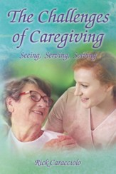 The Challenges of Caregiving: Seeing, Serving, Solving - eBook