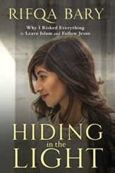 Hiding in the Light: Why I Risked Everything to Leave Islam and Follow Jesus - eBook