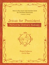 Jesus for President: Politics for Ordinary Radicals - eBook