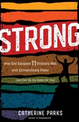 Strong: How God Equipped 11 Ordinary Men with Extraordinary Power (and Can Do the Same for You) - eBook