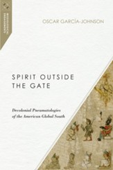 Spirit Outside the Gate: Decolonial Pneumatologies of the American Global South - eBook