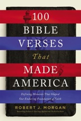 100 Bible Verses That Made America: Defining Moments That Shaped Our Enduring Foundation of Faith - eBook
