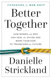 Better Together: How Women and Men Can Heal the Divide and Work Together to Transform the Future - eBook