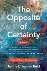 The Opposite of Certainty: Fear, Faith, and Life in Between - eBook