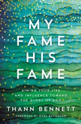 My Fame, His Fame: Aiming Your Life and Influence Toward the Glory of God - eBook