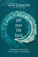 Get Your Life Back: Everyday Practices for a World Gone Mad - eBook