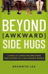 Beyond Awkward Side Hugs: Living as Christian Brothers and Sisters in a Sex-Crazed World - eBook