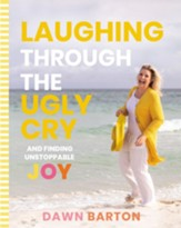 Laughing Through the Ugly Cry: and Finding Unstoppable Joy - eBook