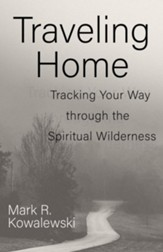 Traveling Home: Tracking Your Way through the Spiritual Wilderness - eBook