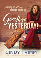 Goodbye, Yesterday!: Activating the Nine Laws of Boundary-Defying Faith - eBook