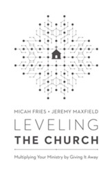 Leveling the Church: Multiplying Your Ministry by Giving It Away - eBook
