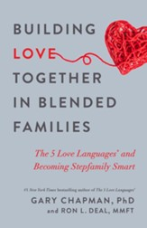 Building Love Together in Blended Families: The 5 Love Languages and Becoming Stepfamily Smart - eBook