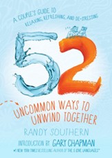 52 Uncommon Ways to Unwind Together: A Couple's Guide to Relaxing, Refreshing, and De-Stressing - eBook