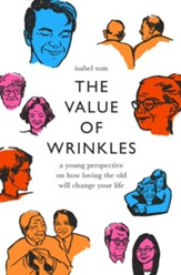 The Value of Wrinkles: A Young Perspective on How to Love the Old - eBook