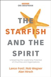 The Starfish and the Spirit: Unleashing the Leadership Potential of Churches and Organizations - eBook