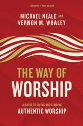 The Way of Worship: A Guide to Living and Leading Authentic Worship - eBook