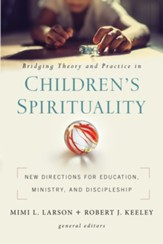 Bridging Theory and Practice in Children's Spirituality: New Directions for Education, Ministry, and Discipleship - eBook
