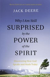 Why I Am Still Surprised by the Power of the Spirit: Discovering How God Speaks and Heals Today - eBook