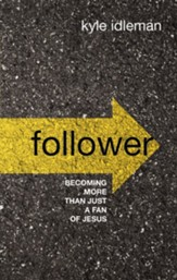 Follower: Becoming More than Just a Fan of Jesus - eBook