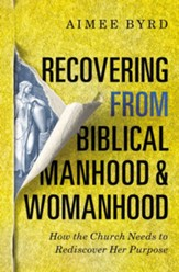 Recovering from Biblical Manhood and Womanhood: How the Church Needs to Rediscover Her Purpose - eBook