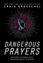 Dangerous Prayers: Because Following Jesus Was Never Meant to Be Safe - eBook