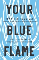 Your Blue Flame: Drop the Guilt and Do What Makes You Come Alive - eBook