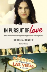 In Pursuit of Love: One Woman's Journey from Trafficked to Triumphant - eBook