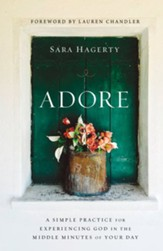 Adore: A Simple Practice for Experiencing God in the Middle Minutes of Your Day - eBook