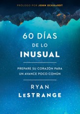 60 dias de lo inusual / 60 Days of Unusual: Prepare su corazon para un avance poco comun - eBook