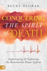 Conquering the Spirit of Death: Experiencing and Enforcing the Resurrection Power of Jesus - eBook