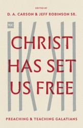 Christ Has Set Us Free: Preaching and Teaching Galatians - eBook