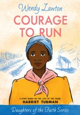 Courage to Run: A Story Based on the Life of Harriet Tubman - eBook