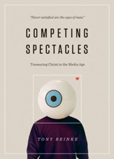 Competing Spectacles: Treasuring Christ in the Media Age - eBook