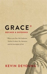 Grace Defined and Defended: What a 400-Year-Old Confession Teaches Us about Sin, Salvation, and the Sovereignty of God - eBook