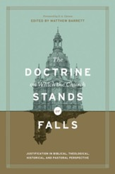 The Doctrine on Which the Church Stands or Falls (Foreword by D. A. Carson): Justification in Biblical, Theological, Historical, and Pastoral Perspective - eBook