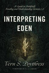 Interpreting Eden: A Guide to Faithfully Reading and Understanding Genesis 1-3 - eBook