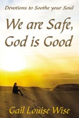 We are Safe, God is Good: Devotions to Soothe your Soul - eBook