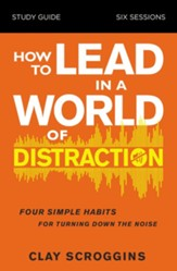 How to Lead in a World of Distraction Study Guide: Maximizing Your Influence by Turning Down the Noise - eBook